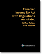 Canadian Income Tax Act with Regulations, Annotated, 102nd Edition, 2016 Autumn