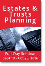 Estates & Trusts Planning Seminars - September 13 - October 28, 2016